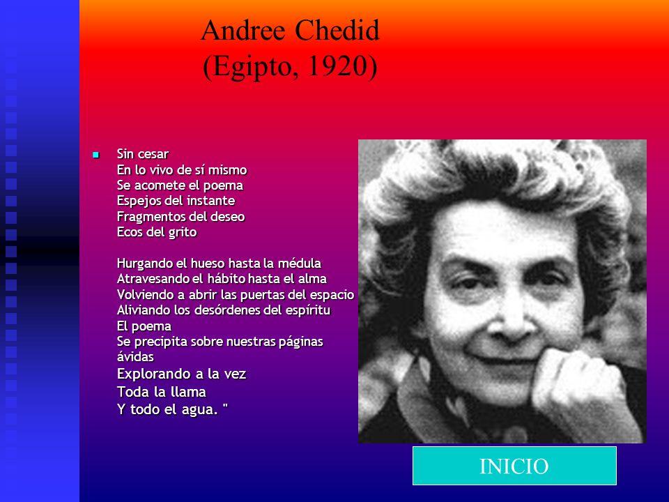 Andree Chedid (Egipto, 1920) Sin cesar En lo vivo de sí mismo Se acomete el poema Espejos del instante Fragmentos del deseo Ecos del grito Hurgando el