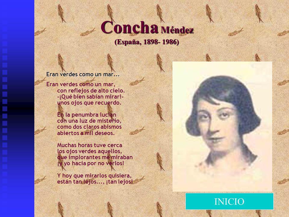 Concha Méndez (España, 1898- 1986) Eran verdes como un mar... Eran verdes como un mar, con reflejos de alto cielo. -¡Qué bien sabían mirar!- unos ojos
