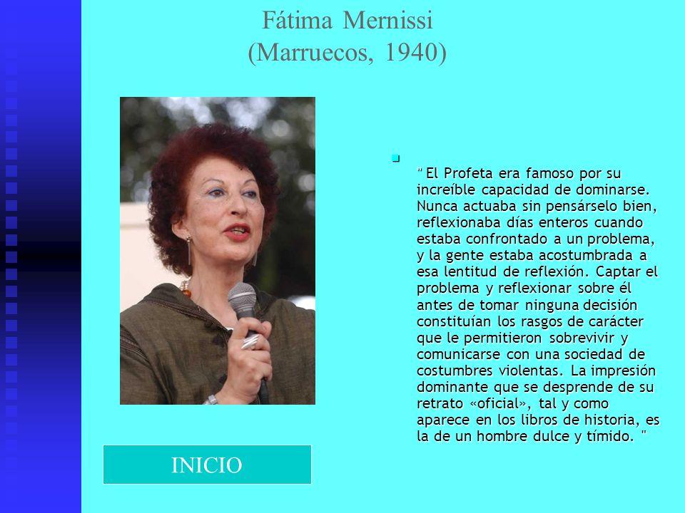 Fátima Mernissi (Marruecos, 1940) El Profeta era famoso por su increíble capacidad de dominarse. Nunca actuaba sin pensárselo bien, reflexionaba días