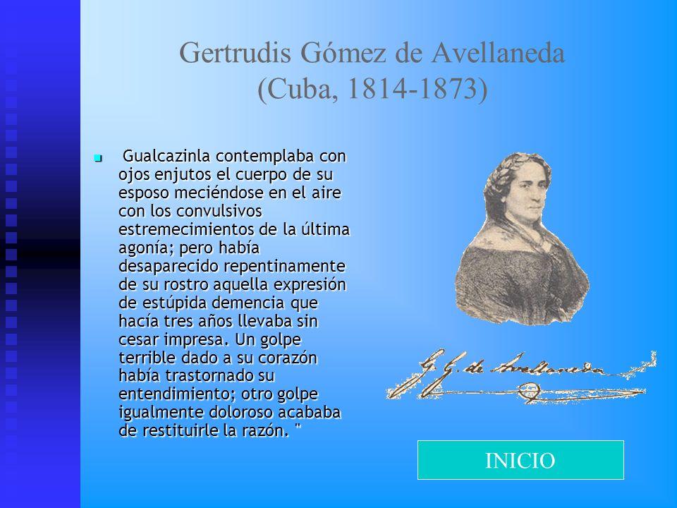 Gertrudis Gómez de Avellaneda (Cuba, 1814-1873) Gualcazinla contemplaba con ojos enjutos el cuerpo de su esposo meciéndose en el aire con los convulsi