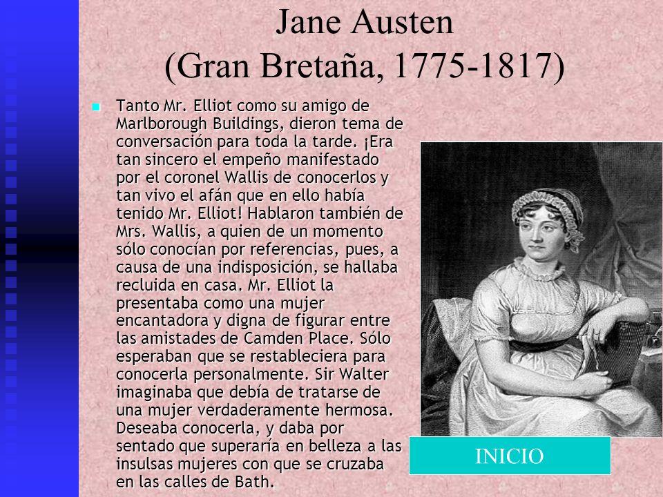 Jane Austen (Gran Bretaña, 1775-1817) Tanto Mr. Elliot como su amigo de Marlborough Buildings, dieron tema de conversación para toda la tarde. ¡Era ta