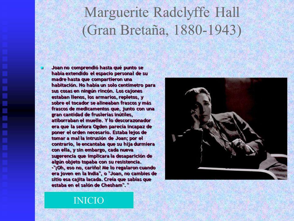 Marguerite Radclyffe Hall (Gran Bretaña, 1880-1943) Joan no comprendió hasta qué punto se había extendido el espacio personal de su madre hasta que co