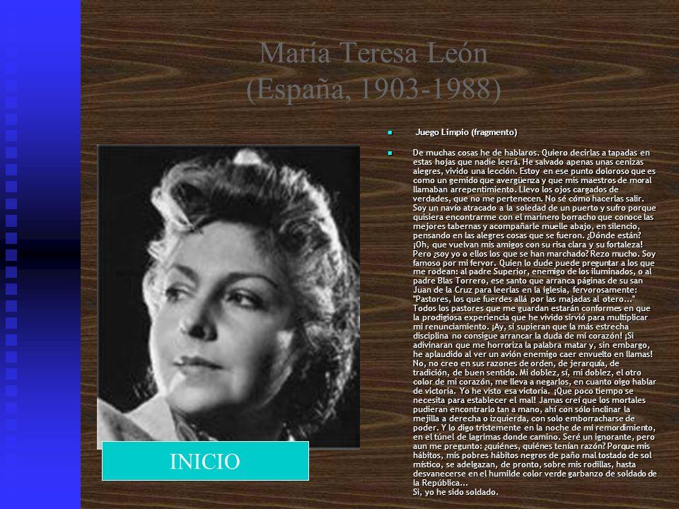 María Teresa León (España, 1903-1988) Juego Limpio (fragmento) De muchas cosas he de hablaros. Quiero decirlas a tapadas en estas hojas que nadie leer