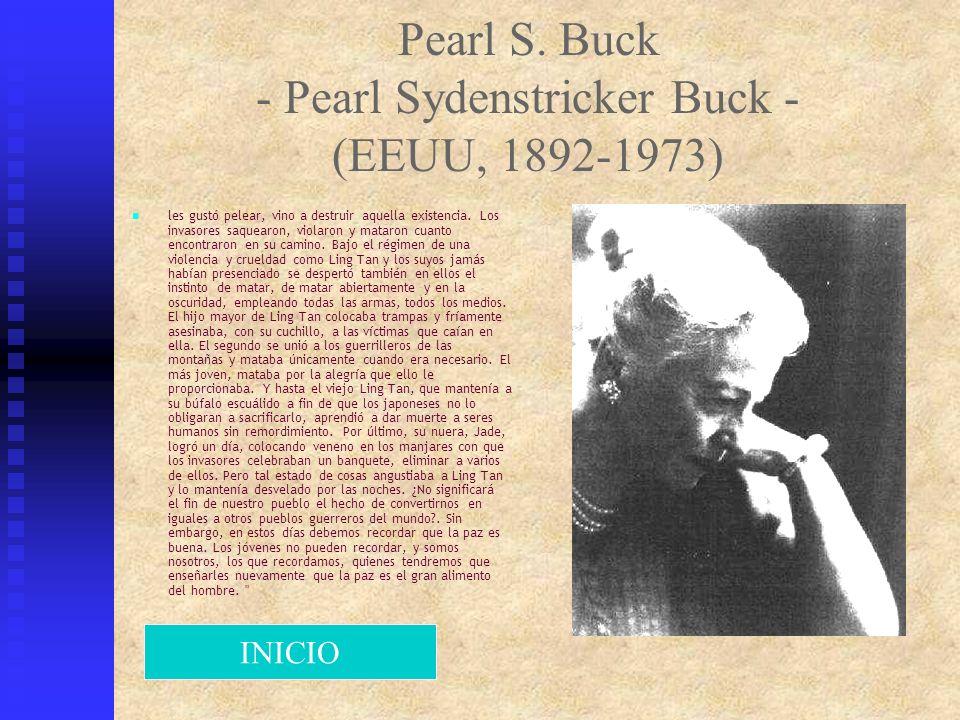 Pearl S. Buck - Pearl Sydenstricker Buck - (EEUU, 1892-1973) les gustó pelear, vino a destruir aquella existencia. Los invasores saquearon, violaron y