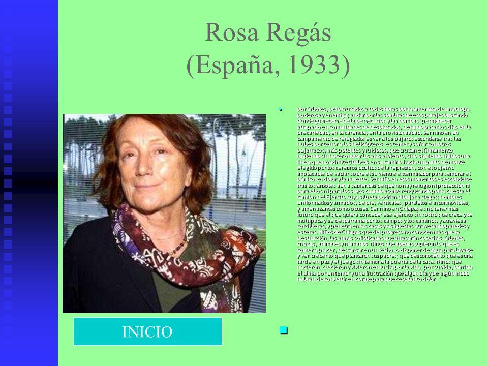 Rosa Regás (España, 1933) por árboles, pero cruzados a todas horas por la amenaza de una tropa poderosa y enemiga; andar por las sombras de esos paraj