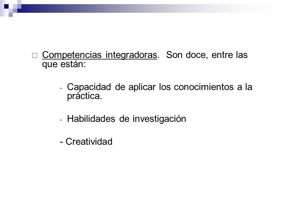 Competencias integradoras. Son doce, entre las que están: - Capacidad de aplicar los conocimientos a la práctica. - Habilidades de investigación - Cre
