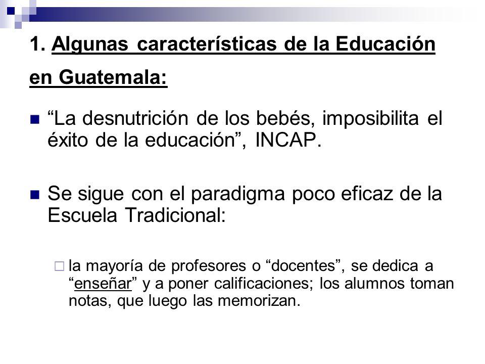 1. Algunas características de la Educación en Guatemala: La desnutrición de los bebés, imposibilita el éxito de la educación, INCAP. Se sigue con el p