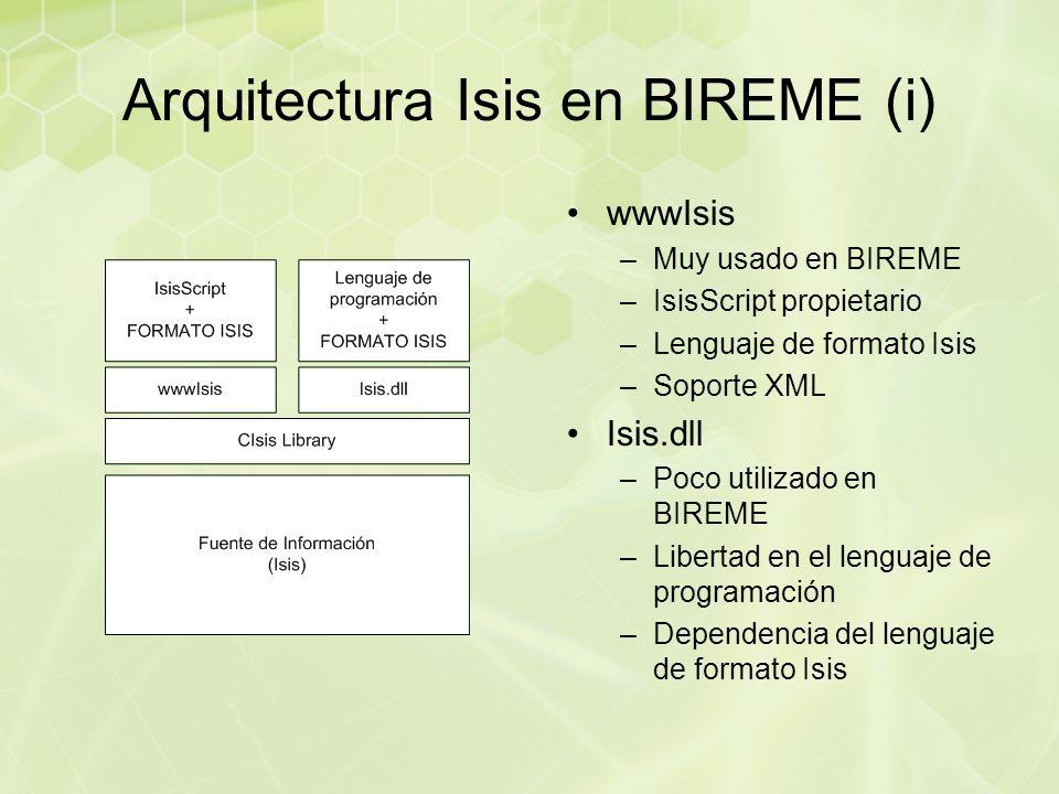 Arquitectura Isis en BIREME (i) wwwIsis –Muy usado en BIREME –IsisScript propietario –Lenguaje de formato Isis –Soporte XML Isis.dll –Poco utilizado en BIREME –Libertad en el lenguaje de programación –Dependencia del lenguaje de formato Isis