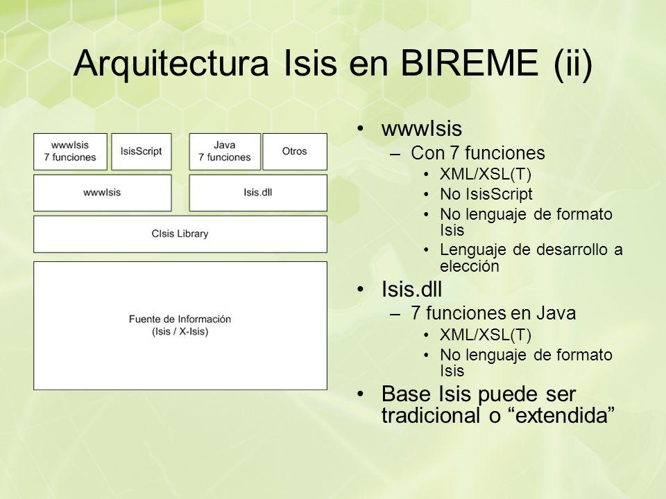 Arquitectura Isis en BIREME (ii) wwwIsis –Con 7 funciones XML/XSL(T) No IsisScript No lenguaje de formato Isis Lenguaje de desarrollo a elección Isis.dll –7 funciones en Java XML/XSL(T) No lenguaje de formato Isis Base Isis puede ser tradicional o extendida