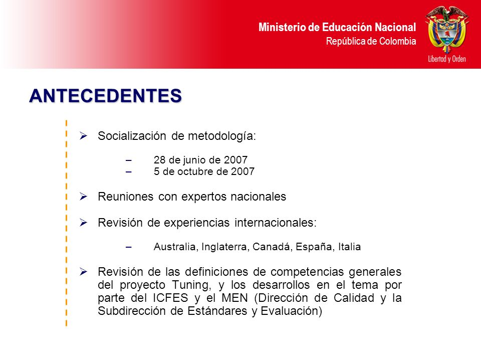 Ministerio de Educación Nacional República de Colombia ANTECEDENTES Socialización de metodología: –28 de junio de 2007 –5 de octubre de 2007 Reuniones