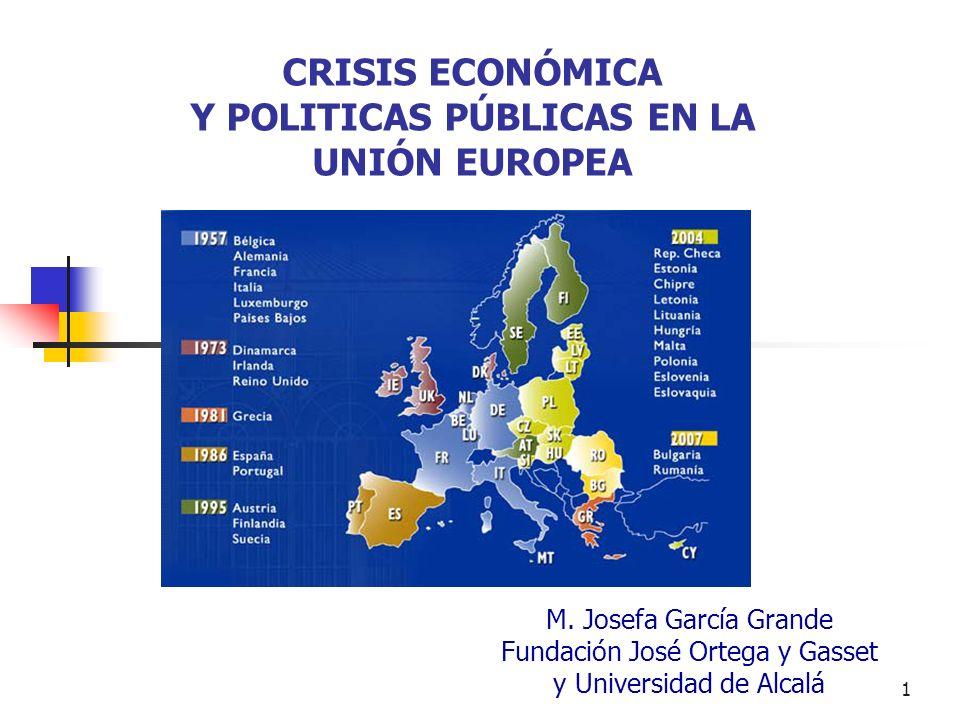 1 CRISIS ECONÓMICA Y POLITICAS PÚBLICAS EN LA UNIÓN EUROPEA M. Josefa García Grande Fundación José Ortega y Gasset y Universidad de Alcalá