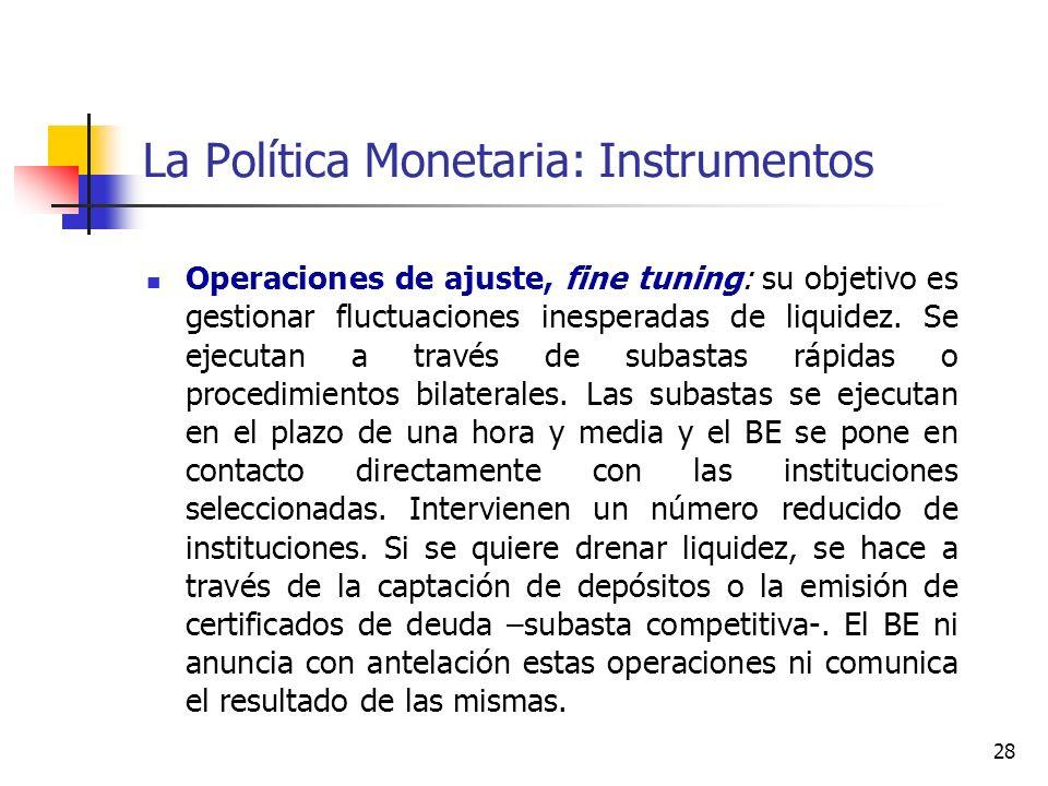 La Política Monetaria: Instrumentos Operaciones de ajuste, fine tuning: su objetivo es gestionar fluctuaciones inesperadas de liquidez. Se ejecutan a