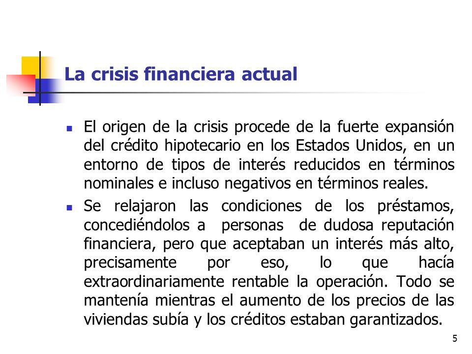 5 La crisis financiera actual El origen de la crisis procede de la fuerte expansión del crédito hipotecario en los Estados Unidos, en un entorno de tipos de interés reducidos en términos nominales e incluso negativos en términos reales.