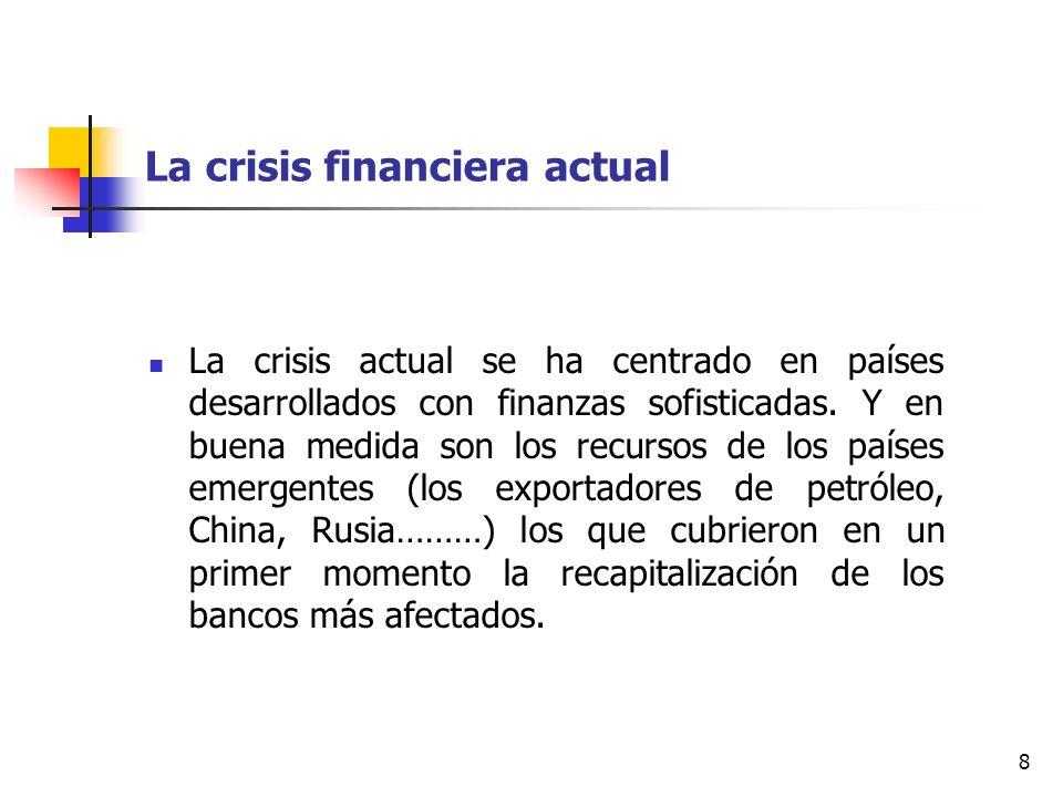 8 La crisis financiera actual La crisis actual se ha centrado en países desarrollados con finanzas sofisticadas. Y en buena medida son los recursos de