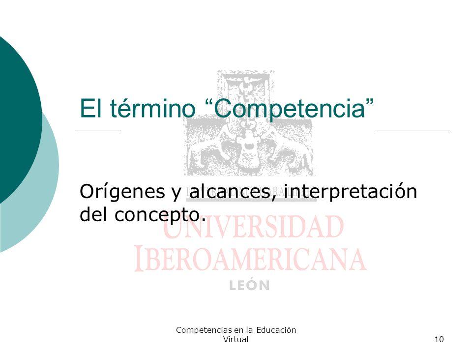 10 El término Competencia Orígenes y alcances, interpretación del concepto.