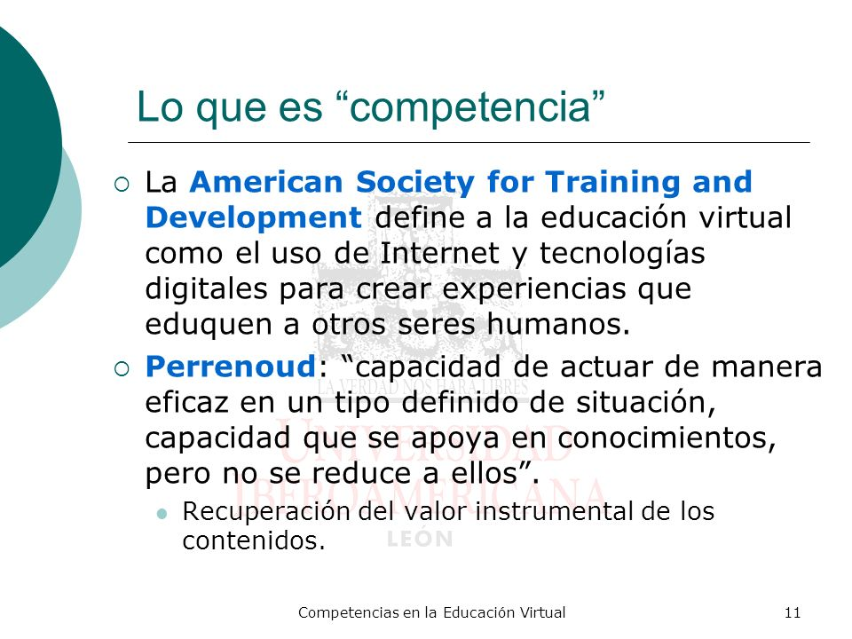 Competencias en la Educación Virtual11 Lo que es competencia La American Society for Training and Development define a la educación virtual como el us