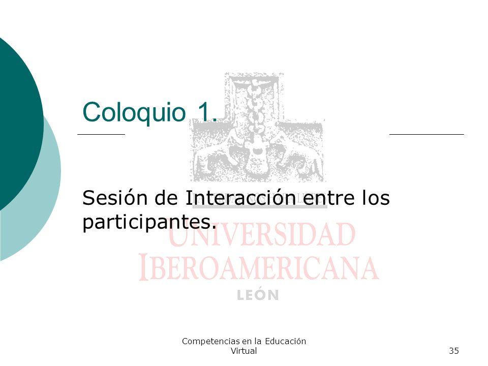 Competencias en la Educación Virtual35 Coloquio 1. Sesión de Interacción entre los participantes.