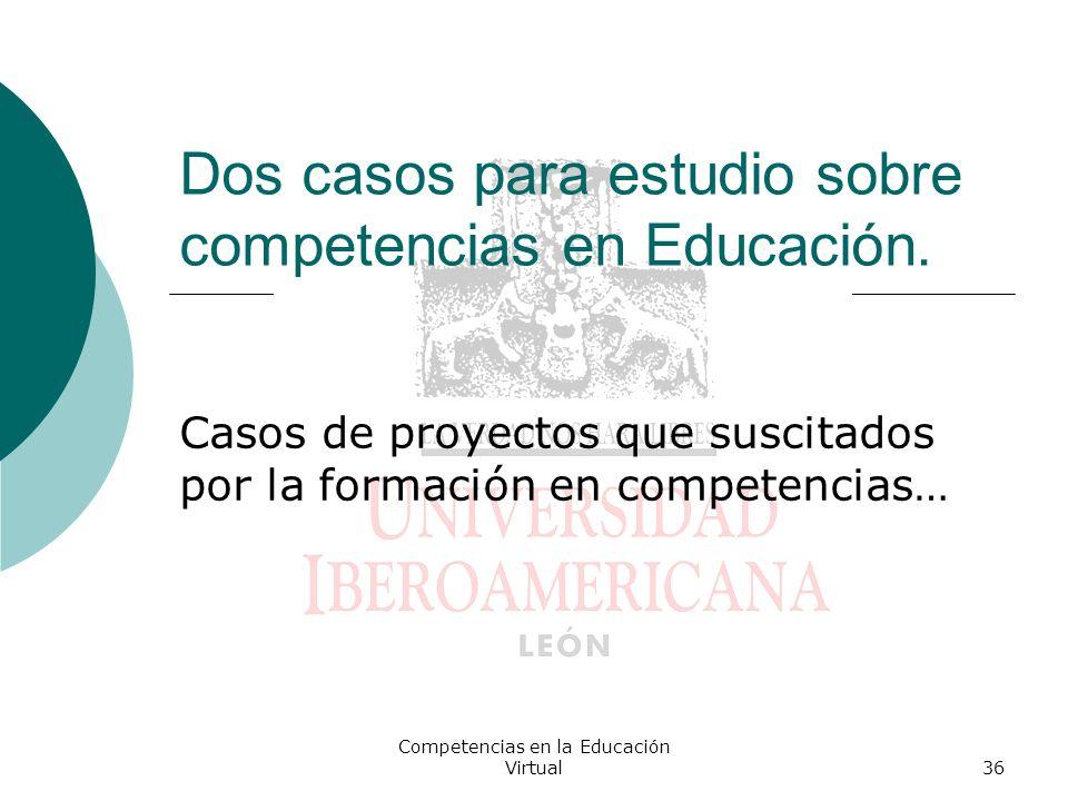 Competencias en la Educación Virtual36 Dos casos para estudio sobre competencias en Educación. Casos de proyectos que suscitados por la formación en c