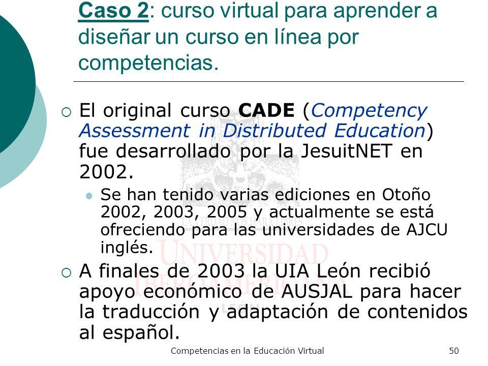 Competencias en la Educación Virtual50 Caso 2: curso virtual para aprender a diseñar un curso en línea por competencias. El original curso CADE (Compe