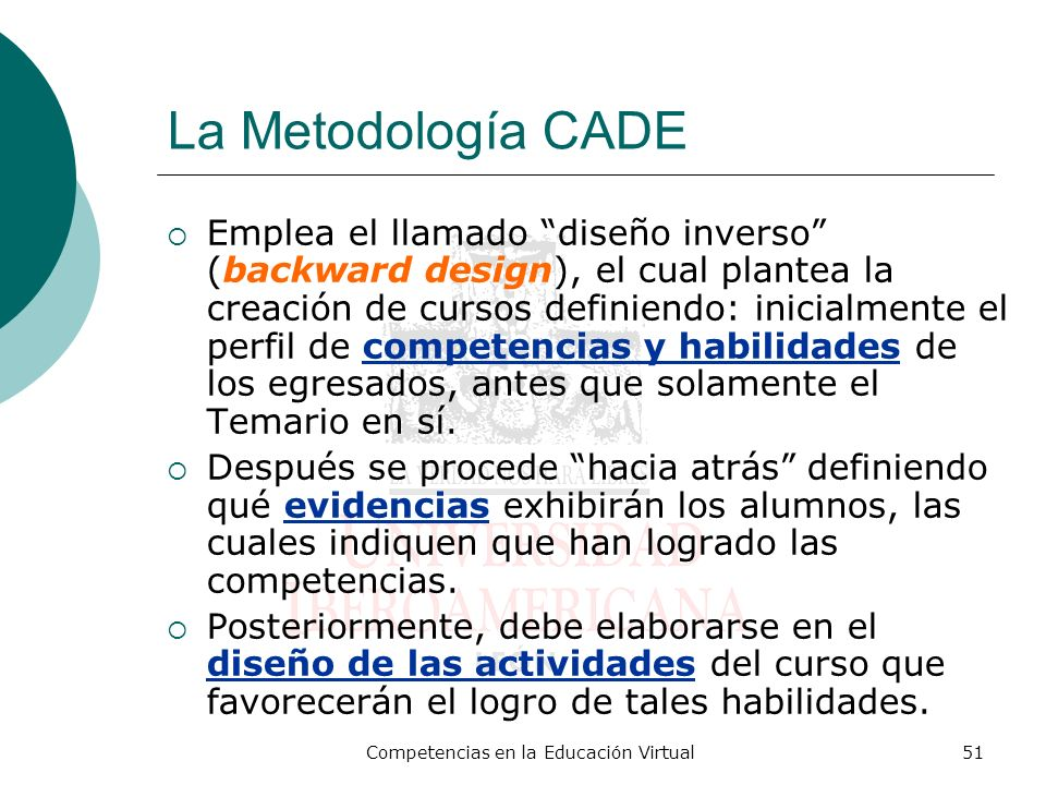 Competencias en la Educación Virtual51 La Metodología CADE Emplea el llamado diseño inverso (backward design), el cual plantea la creación de cursos d