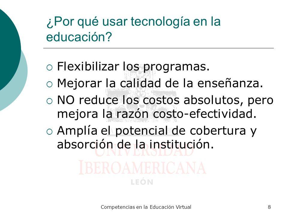 8 ¿Por qué usar tecnología en la educación? Flexibilizar los programas. Mejorar la calidad de la enseñanza. NO reduce los costos absolutos, pero mejor