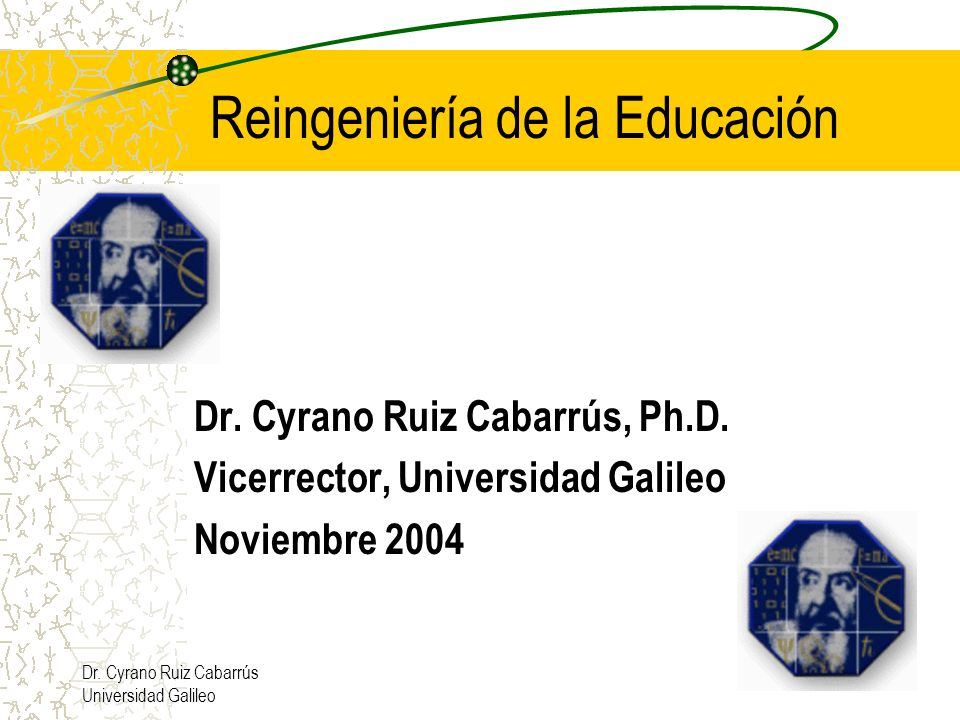 Dr.Cyrano Ruiz Cabarrús Universidad Galileo ¡El valor de Educar.