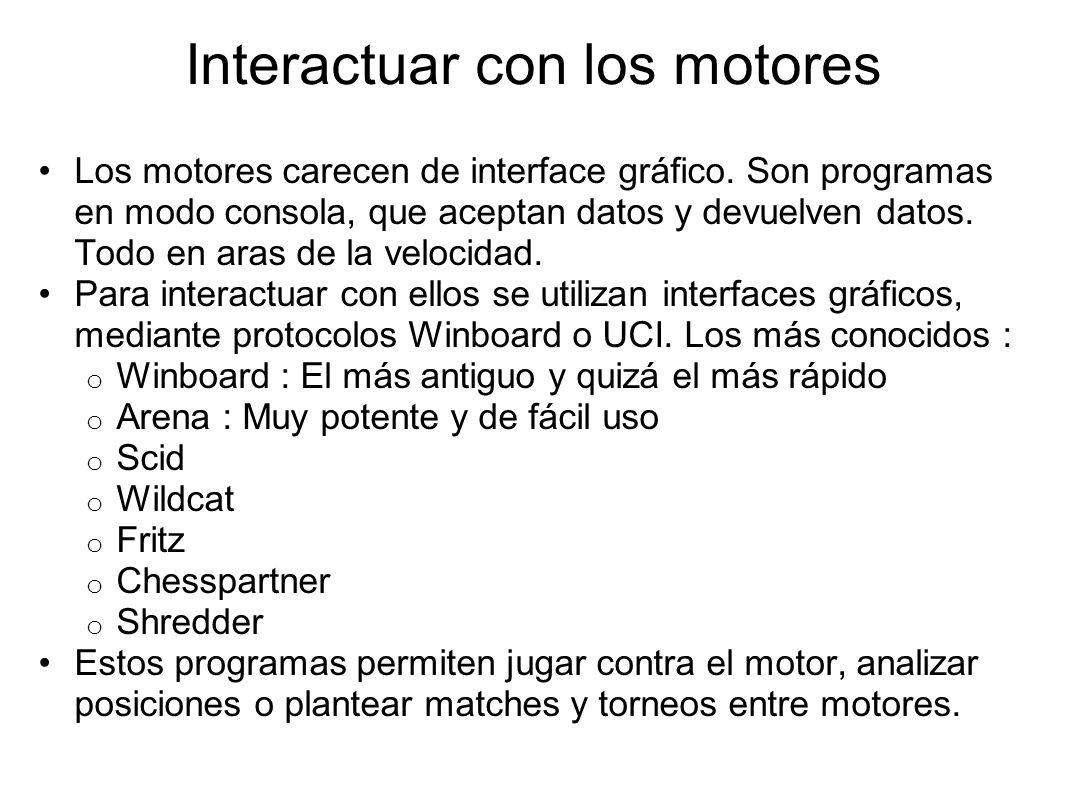 Interactuar con los motores Los motores carecen de interface gráfico. Son programas en modo consola, que aceptan datos y devuelven datos. Todo en aras
