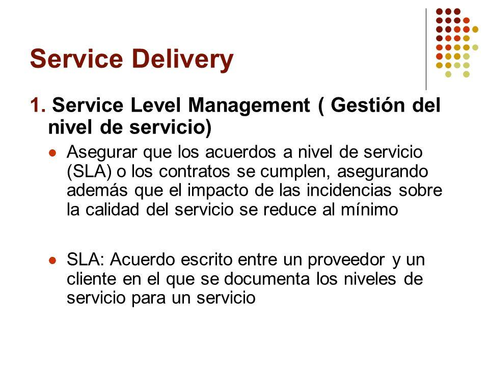 Service Delivery 1. Service Level Management ( Gestión del nivel de servicio) Asegurar que los acuerdos a nivel de servicio (SLA) o los contratos se c