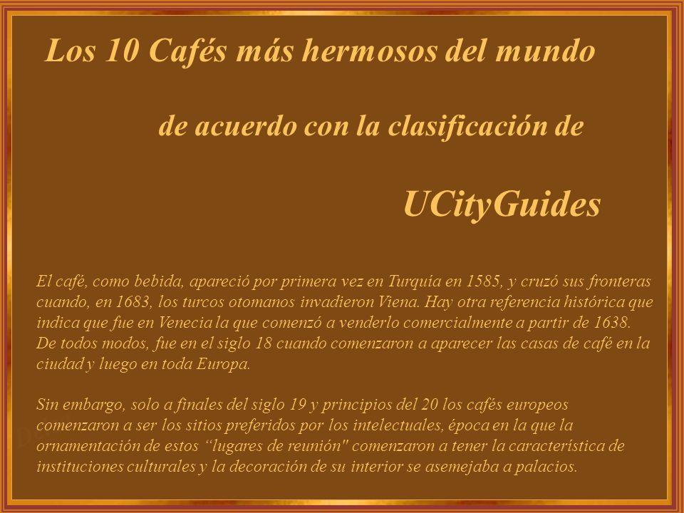 Los 10 Cafés más hermosos del mundo de acuerdo con la clasificación de UCityGuides El café, como bebida, apareció por primera vez en Turquía en 1585, y cruzó sus fronteras cuando, en 1683, los turcos otomanos invadieron Viena.