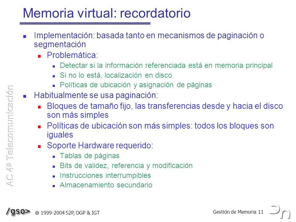 Gestión de Memoria 11 1999-2004 S2P, OGP & IGT Memoria virtual: recordatorio Implementación: basada tanto en mecanismos de paginación o segmentación P