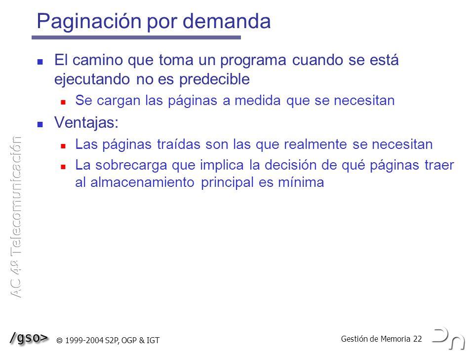 Gestión de Memoria 22 1999-2004 S2P, OGP & IGT Paginación por demanda El camino que toma un programa cuando se está ejecutando no es predecible Se car