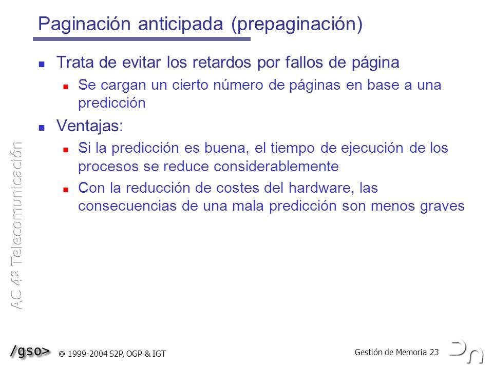 Gestión de Memoria 23 1999-2004 S2P, OGP & IGT Paginación anticipada (prepaginación) Trata de evitar los retardos por fallos de página Se cargan un ci