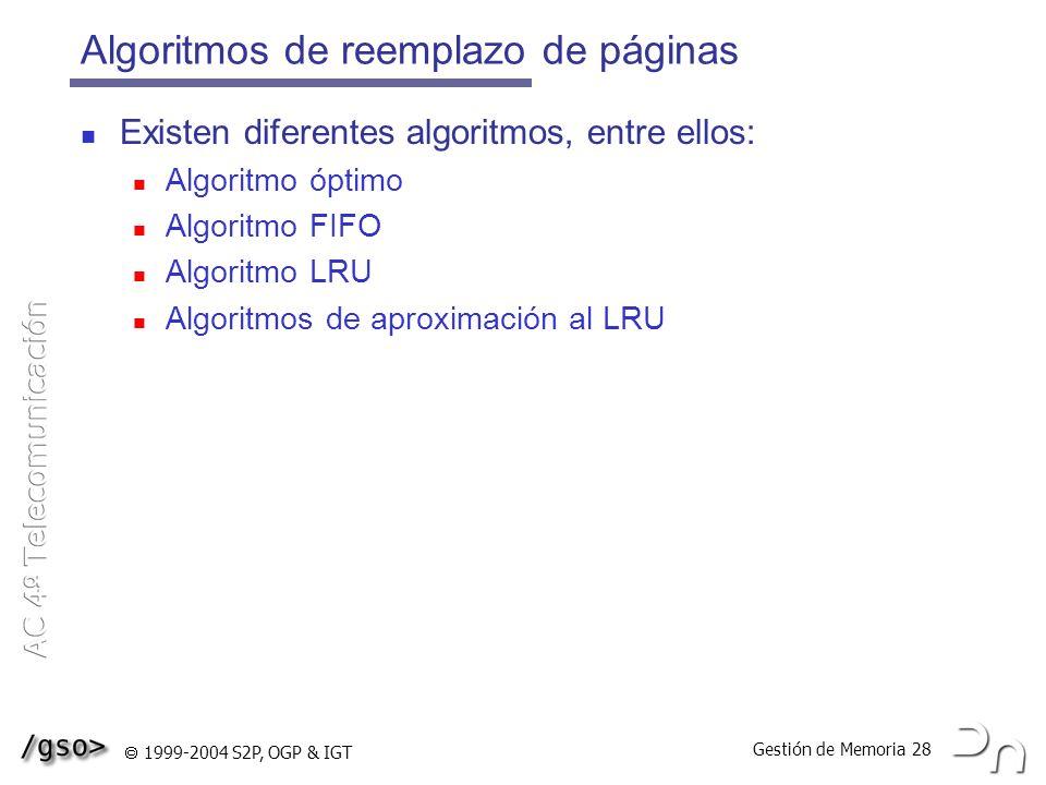 Gestión de Memoria 28 1999-2004 S2P, OGP & IGT Algoritmos de reemplazo de páginas Existen diferentes algoritmos, entre ellos: Algoritmo óptimo Algorit