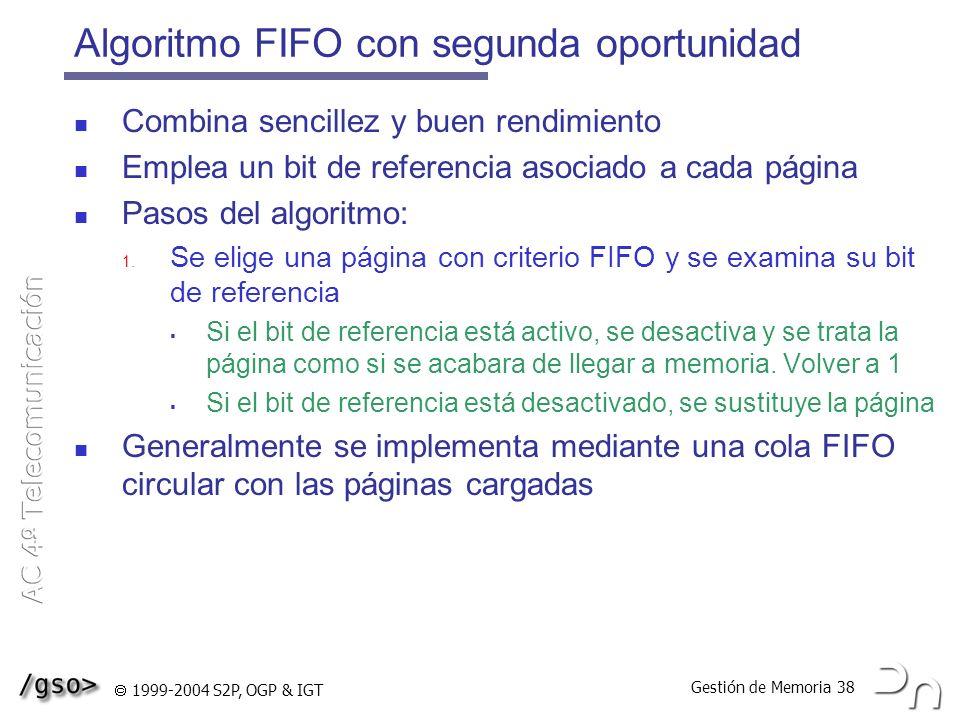 Gestión de Memoria 38 1999-2004 S2P, OGP & IGT Algoritmo FIFO con segunda oportunidad Combina sencillez y buen rendimiento Emplea un bit de referencia