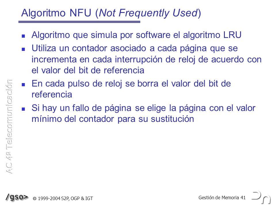 Gestión de Memoria 41 1999-2004 S2P, OGP & IGT Algoritmo NFU (Not Frequently Used) Algoritmo que simula por software el algoritmo LRU Utiliza un conta