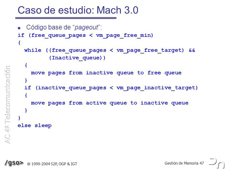 Gestión de Memoria 47 1999-2004 S2P, OGP & IGT Caso de estudio: Mach 3.0 Código base de pageout: if (free_queue_pages < vm_page_free_min) { while ((fr