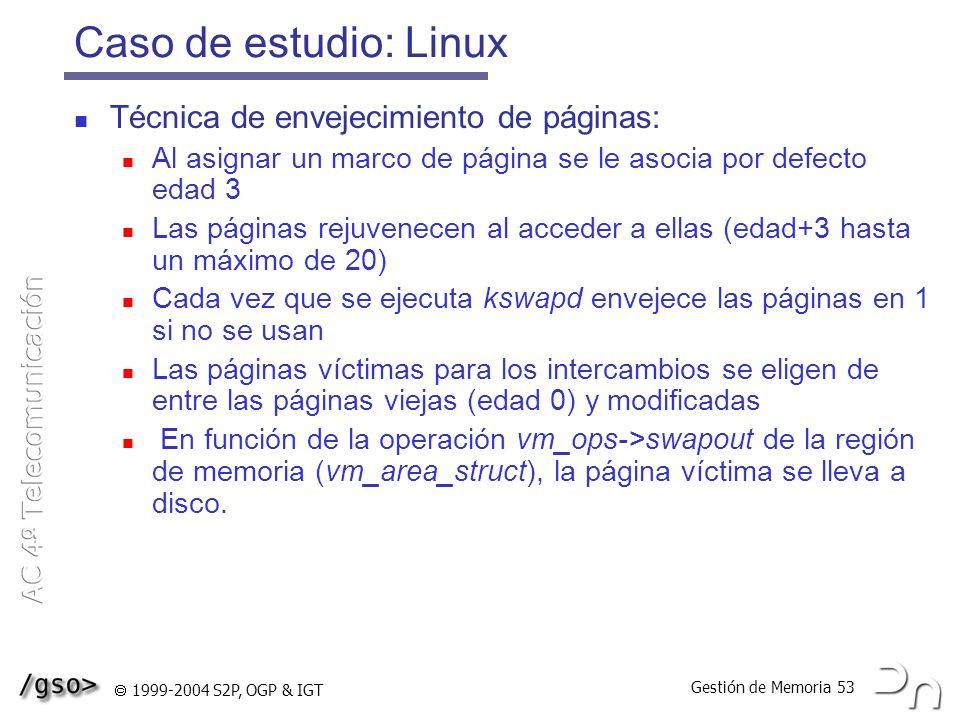 Gestión de Memoria 53 1999-2004 S2P, OGP & IGT Caso de estudio: Linux Técnica de envejecimiento de páginas: Al asignar un marco de página se le asocia