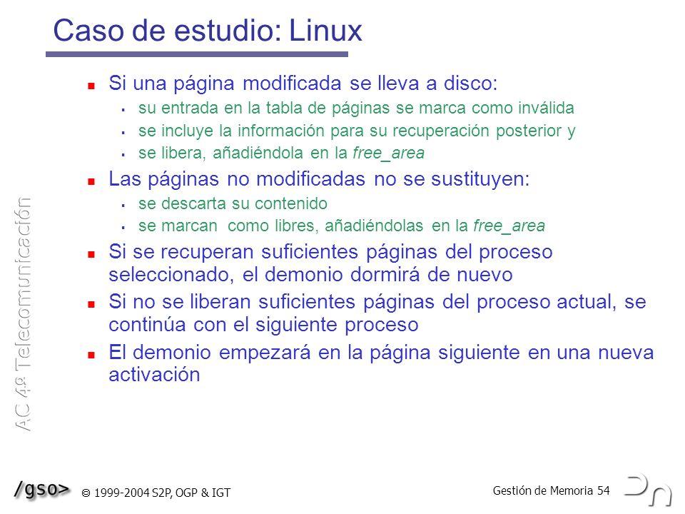 Gestión de Memoria 54 1999-2004 S2P, OGP & IGT Caso de estudio: Linux Si una página modificada se lleva a disco: su entrada en la tabla de páginas se