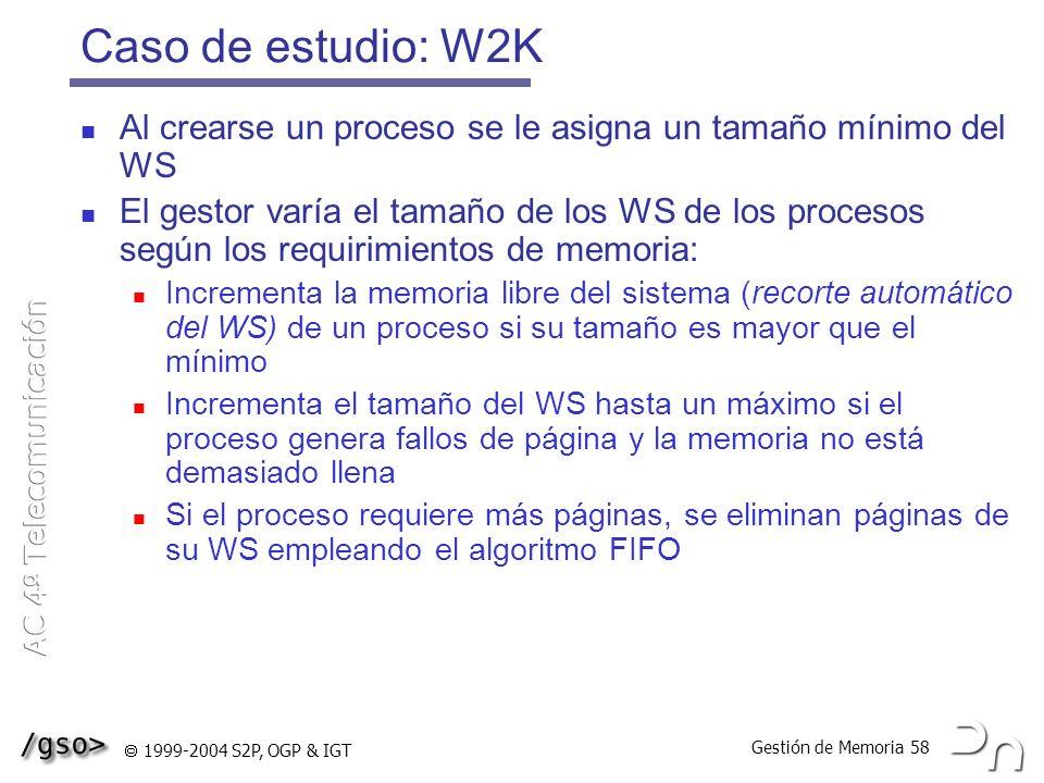 Gestión de Memoria 58 1999-2004 S2P, OGP & IGT Caso de estudio: W2K Al crearse un proceso se le asigna un tamaño mínimo del WS El gestor varía el tama
