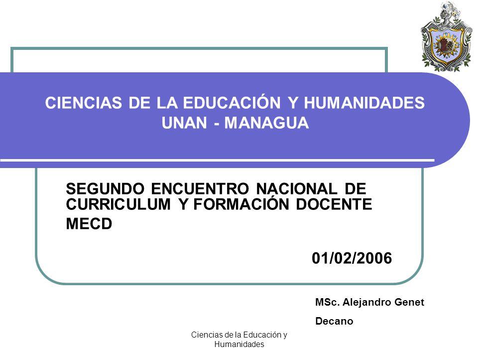 Ciencias de la Educación y Humanidades CIENCIAS DE LA EDUCACIÓN Y HUMANIDADES UNAN - MANAGUA SEGUNDO ENCUENTRO NACIONAL DE CURRICULUM Y FORMACIÓN DOCE