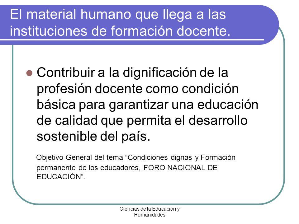 Ciencias de la Educación y Humanidades El material humano que recibe y forma desde las instituciones de formación docente.