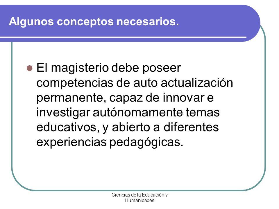 Ciencias de la Educación y Humanidades El magisterio debe poseer competencias de auto actualización permanente, capaz de innovar e investigar autónoma