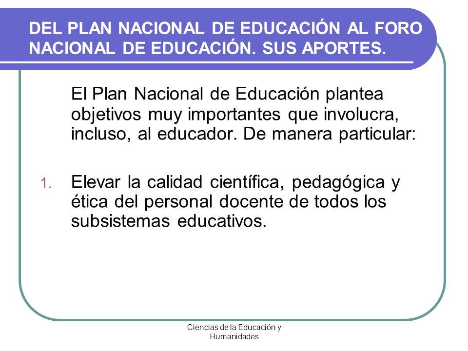 Ciencias de la Educación y Humanidades DEL PLAN NACIONAL DE EDUCACIÓN AL FORO NACIONAL DE EDUCACIÓN. SUS APORTES. El Plan Nacional de Educación plante