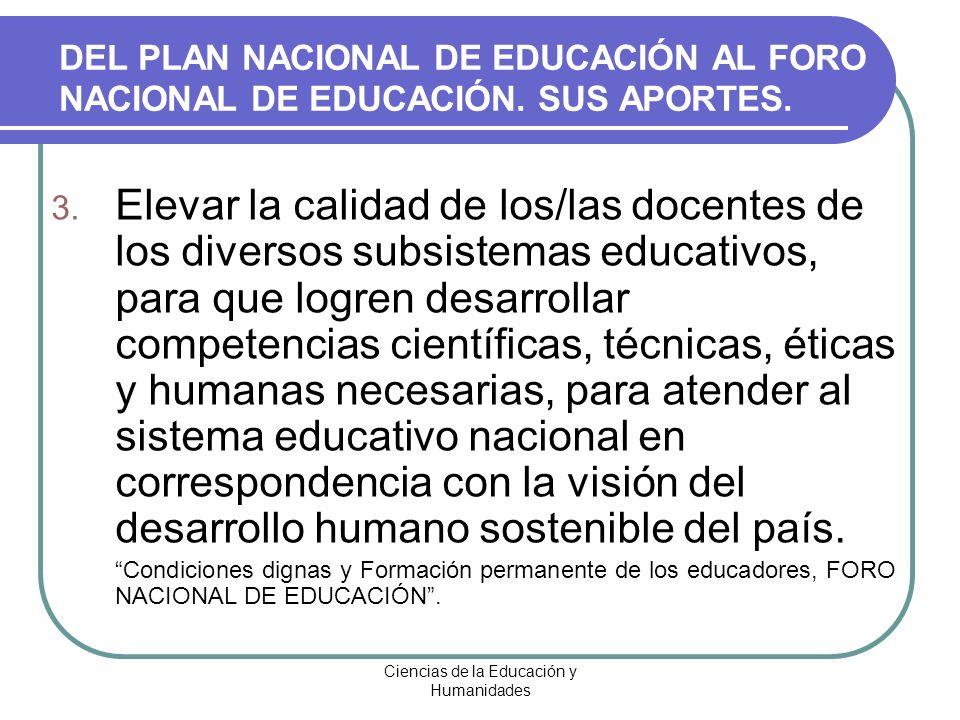 Ciencias de la Educación y Humanidades 3. Elevar la calidad de los/las docentes de los diversos subsistemas educativos, para que logren desarrollar co