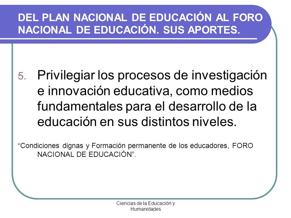 Ciencias de la Educación y Humanidades 5. Privilegiar los procesos de investigación e innovación educativa, como medios fundamentales para el desarrol