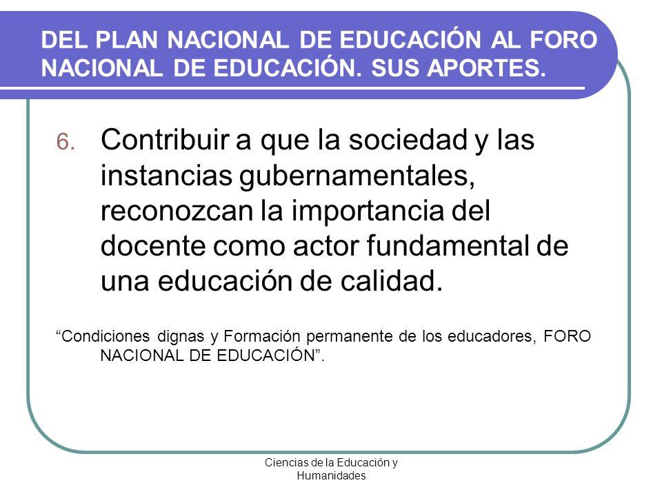 Ciencias de la Educación y Humanidades 6. Contribuir a que la sociedad y las instancias gubernamentales, reconozcan la importancia del docente como ac