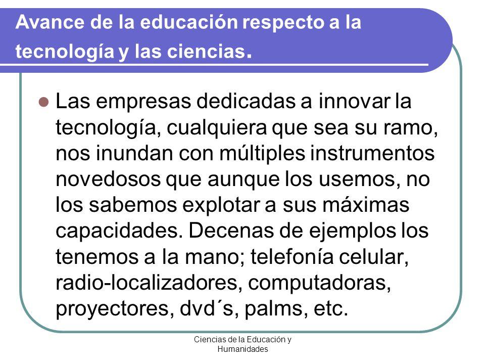 Ciencias de la Educación y Humanidades Avance de la educación respecto a la tecnología y las ciencias.