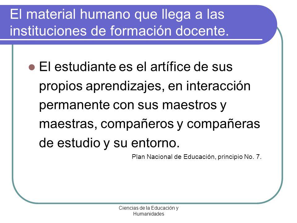 Ciencias de la Educación y Humanidades El material humano que llega a las instituciones de formación docente. El estudiante es el artífice de sus prop