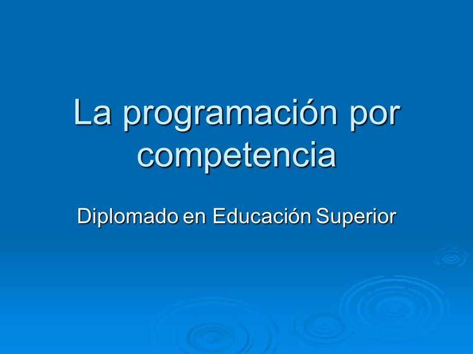 La programación por competencia Diplomado en Educación Superior
