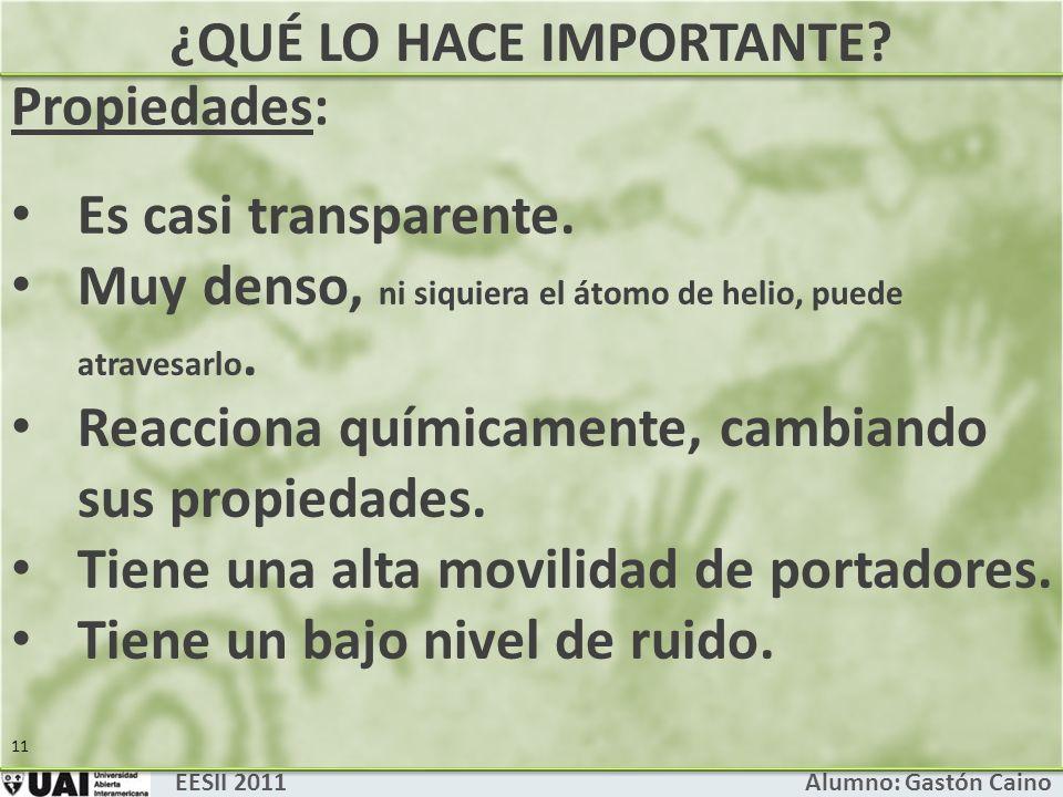 ¿QUÉ LO HACE IMPORTANTE.EESII 2011 Alumno: Gastón Caino 11 Es casi transparente.